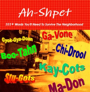 Ah-Shpet 101+ Words You'll Need To Survive The Neighborhood